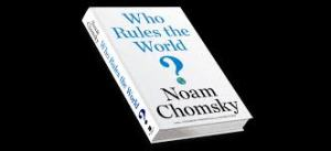 Who Rules the World - Chomsky